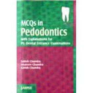 MCQs in Pedodontics with Explanations for PG Dental Entrance Examinations: Satish Chandra,Shaleen ...