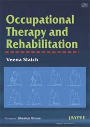 Occupational Therapy and Rehabilitation: Veena Slaich (Author), Bhjaskar Ghose (Forwd)