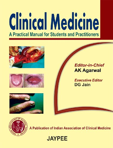 Clinical Medicine: A Practical Manual for Students Practitioners: A K Agarwal & D G Jain (Eds)