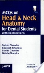 MCQs on Head and Neck Anatomy for Dental Students with Explanations: Satish Chandra,Girish Chandra,...