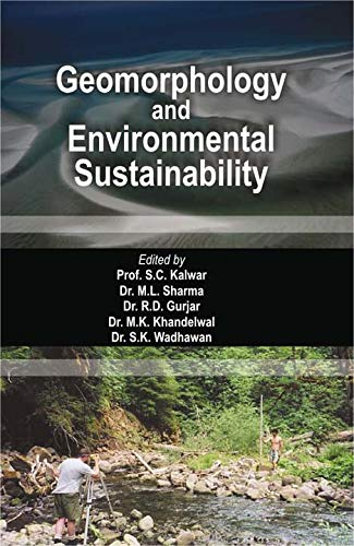 Geomorphology and Environmental Sustainability (Felicitation Volume in Honour of Prof. H.S. Sharma)...