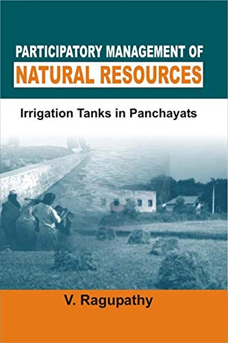 Participatory Management of Natural Resources: Irrigation Tanks in Panchayats: Ragupathy, ...