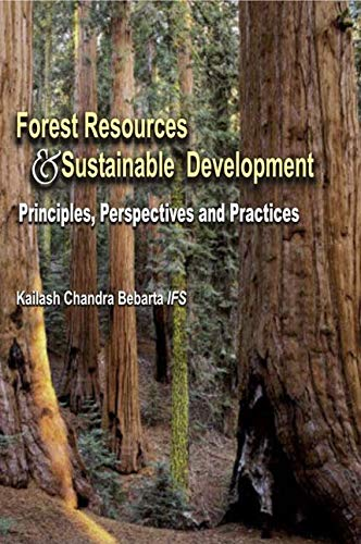Forest Resources and Sustainable Development: Principles, Perspectives and Practices: Kailash ...