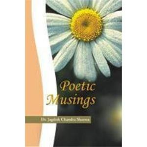 Poetic Musings: Jagdish Chandra Sharma