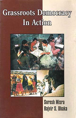 Grassroots Democracy in Action: A Study of PRI`s in Haryana: Suresh Misra,Rajvir S. Dhaka