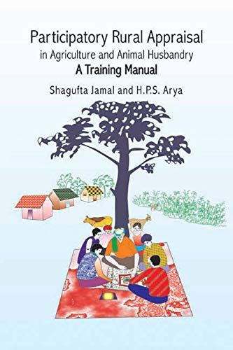 Participatory Rural Appraisal in Agriculture and Animal Husbandry: A Training Manual: Shagufta ...