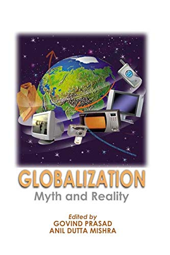Globalization: Myth and Reality: Govind Prasad & Anil Datta Mishra (Eds)