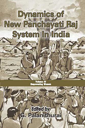 Dynamics of New Panchayati Raj System in India, (Vol. 4: Empowering Women): G. Palanithurai (Ed.)