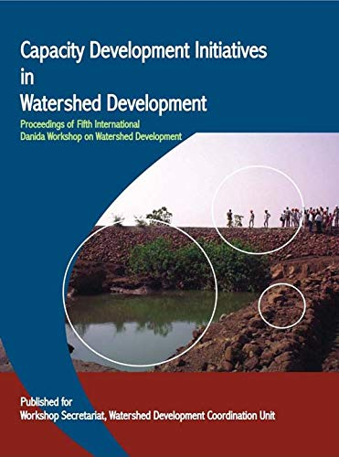 Capacity Development in Watershed Development: Proceeding of Fifth International Danida Workship on...