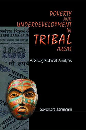 Poverty and Underdevelopment in Tribal Areas: A Geographical Analysis: Suvendra Jenamani