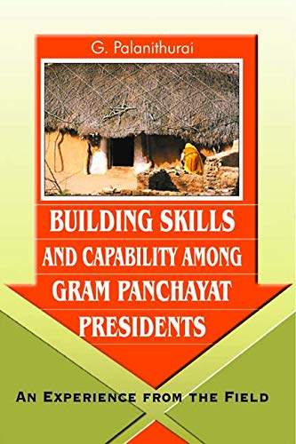 Building Skills and Capability Among Gram Panchayat Presidents: An Experience Report from the Field...