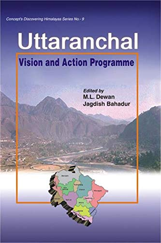 Uttaranchal: Vision and Action Programme for A New State: M.L. Dewan & Jagdish Bahadur (Eds)