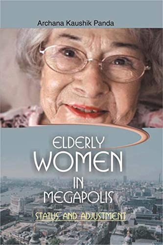 Elderly Women in Magapolis: Status and Adjustment: Archana Kaushik Panda