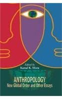 ANTHROPOLOGY, NEW GLOBAL ORDER AND OTHER ESSAYS: Misra, Kamal K.,