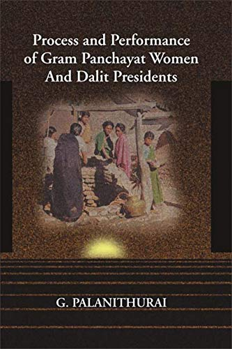 Process and Performance of Gram Panchayat Women and Dalit Presidents (With 38 Case Studies of Tamil...