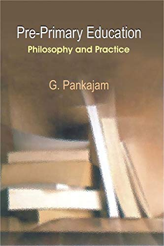Pre-Primary Education: Philosophy and Practice: G. Pankajam