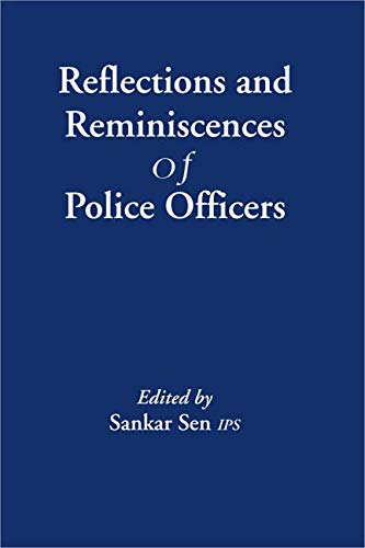 Reflections and Reminiscences of Police Officers: Sanker Sen IPS (Ed.)