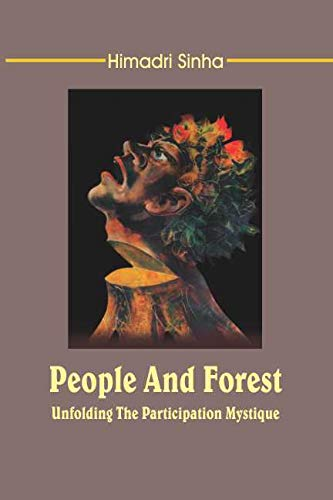 People and Forest: Unfolding the Participations Mistique: Himadri Sinha