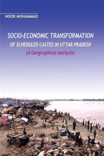 Socio-Economic Transformation of Scheduled Castes in Uttar Pradesh: (A Geographical Analysis): Noor...