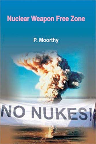 Nuclear Weapon Free Zone: P. Moorthy
