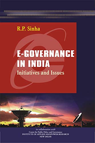 E-Governance In India: Initiatives and Issues: R.P. Sinha