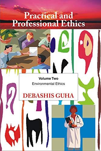 Practical and Professional Ethics, Vol. 2 (Environmental Ethics): Debashis Guha