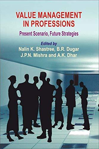 Value Management in Professions: Present Scenario, Future Strategies: A.K. Dhar, B.R. Dugar, J.P.N....