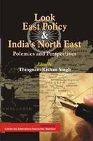 Look East Policy and Indias North East : Polemics and Perspectives: Thingnam Kishan Singh
