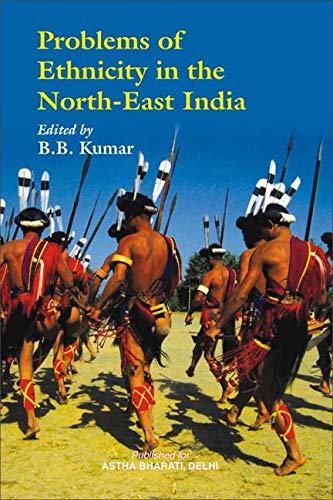 Problems of Ethnicity in the North East: B.B. Kumar (Ed.)