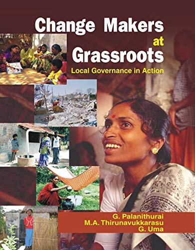 Change Makers at Grassroots: Local Governance in Action: G. Palanithurai, M.A. Trirunavukkarasu and...