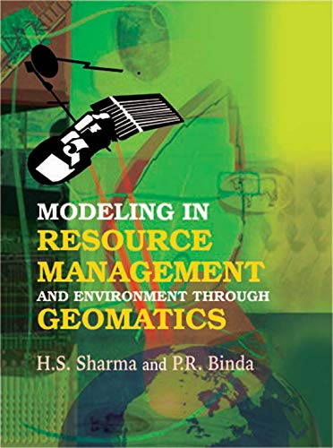 Modeling in Resource Management and Environment Through Geomatics: H.S. Sharma and P.R. Binda
