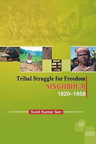 Tribal Struggle for Freedom: Singhbhum-1820-1858: Sushil Kumar Sen