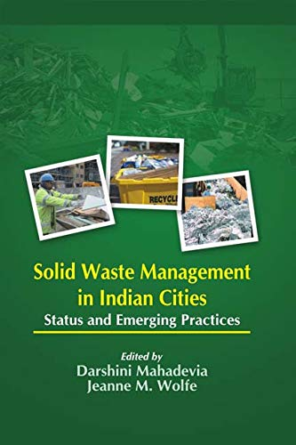 Solid Waste Management in India Cities: Status and Emerging Practices: Darshini Mahadevia & Jeanne ...