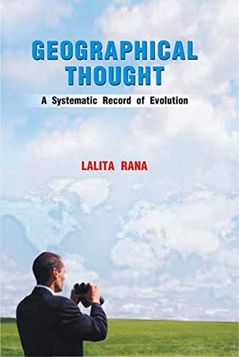 Geographical Thought: A Systematic Record of Evolution: Lalita Rana