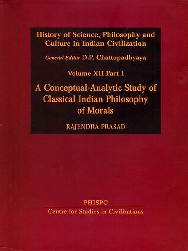 9788180695445: A Conceptual - Analytic Study of Classical Indian Philosophy of Morals: v. 12, Pt. 1: History of Science, Philosophy and Culture in Indian Civilization
