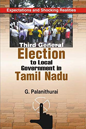 Third General Election Local Government in Tamil Nadu: Expectations and Shocking Realities: G. ...