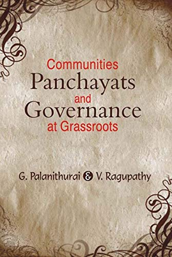 Communities Panchayats and Governance at Grassroots: G. Palanithurai,V. Raghupathy