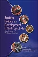 Society Politics and Development in North East: Asok Kumar Ray