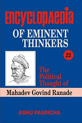 Encyclopaedia of Eminent Thinkers: The Political Thought of Mahadev Govind Ranade, Volume 22: Ashu ...
