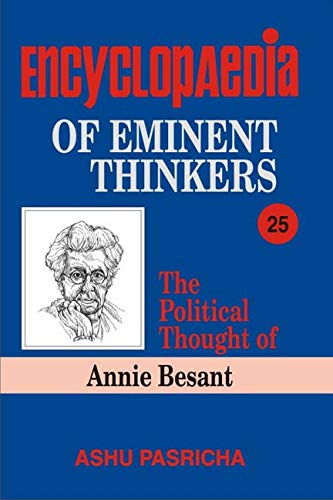 Encyclopaedia of Eminent Thinkers: The Political Thought of Annie Besant, Volume 25: Ashu Pasricha