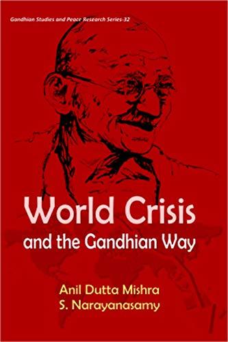 World Crisis and the Gandhian Ways: Anil Dutta Mishra,S. Narayanasamy