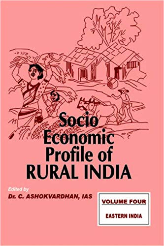 Socio Economic Profile of Rural India Series-1: Vol. IV (Eastern India): C. Ashokvardhan,IAS (Ed.)