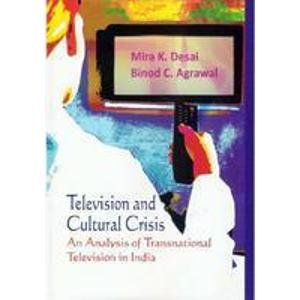 Television and Cultural Crisis: An Analysis of Transnational Television in India: Mira K. Desai and...