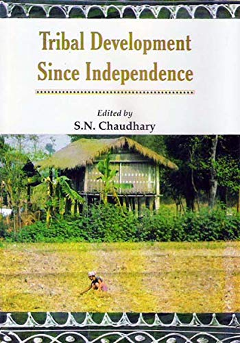 Tribal Development Since Independence: S.N. Chaudhary (Ed.)