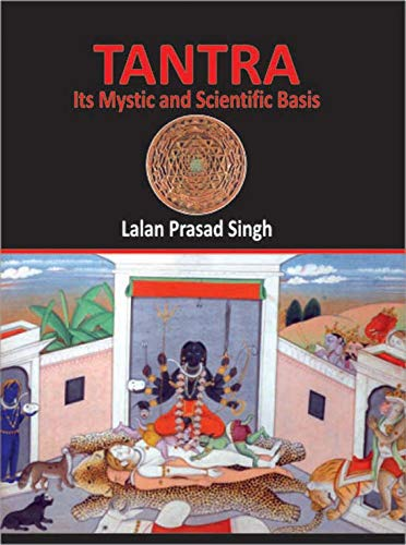 Tantra: Its Mystic and Scientific Basis: Lalan Prasad Singh
