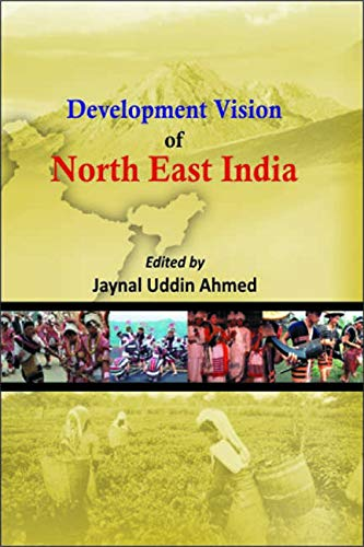 Development Vision of North East India: Jaynal Uddin Ahmed (Ed.)