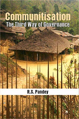 Communitisation: The Third Way of Governance: R.S. Pandey