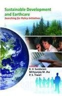 Sustainable Development and Earthcare Searching for Policy: K.V. Sundaram, M.M.