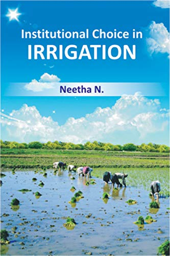 Institutional Choice in Irrigation: A Case Study of Distribution in a Comman Area in Kerala: N. ...