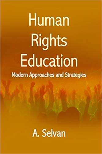 Human Rights Education Modern Approaches and Strategies: A. Selvan